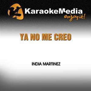 Ya No Me Creo (Karaoke Version) [In the Style of India Martinez]