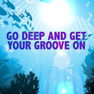 Go Deep and Get Your Groove On