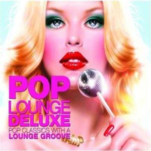 Pop Lounge Deluxe (Pop Classics With a Lounge Groove)