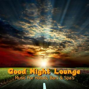 Good Night Lounge (Music for Hotels, Bars & Spa's)