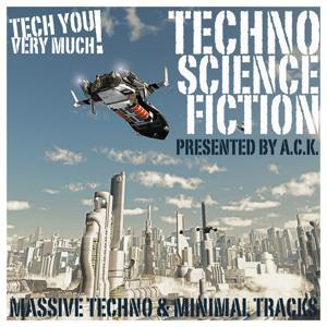 Techno Science Fiction (Massive Techno & Minimal Tracks) (Presented By A.C.K.)