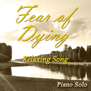 Fear of Dying (Piano Solo)