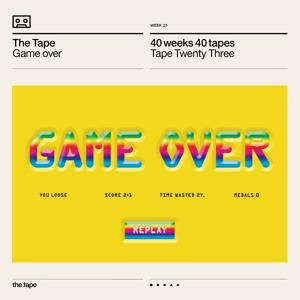 Game over (Tape Twenty Three) [40 Weeks 40 Tapes]