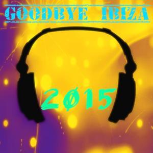 Goodbye Ibiza 2015 (65 Essential Top Hits EDM for DJ)