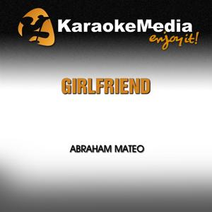 Girlfriend (Karaoke Version) [In the Style of Abraham Mateo]
