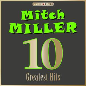 Masterpieces presents Mitch Miller: 10 Greatest Hits