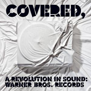 Covered, A Revolution In Sound: Warner Bros. Records (Int'l Release)