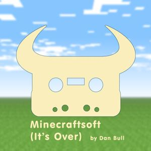 Minecraftsoft (It's Over)