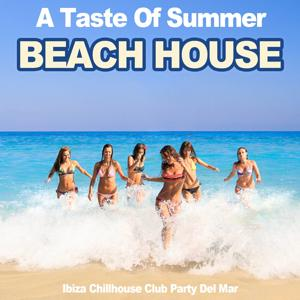 A Taste of Summer Beach House (Ibiza Chillhouse Club Party Del Mar)