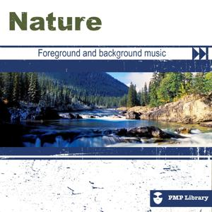 PMP Library: Nature (Foreground and background music for tv, movie, advertising and corporate video)