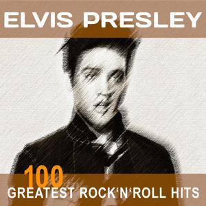 Elvis Presley: 100 Greatest Rock'n'Roll Hits (Original Recordings - Top Sound Quality!)