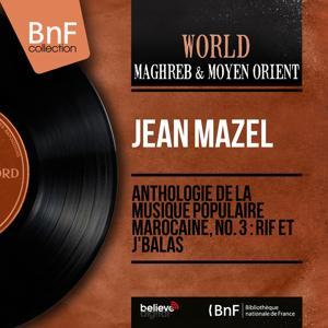Anthologie de la musique populaire marocaine, no. 3 : rif et j'balas (Mono Version)
