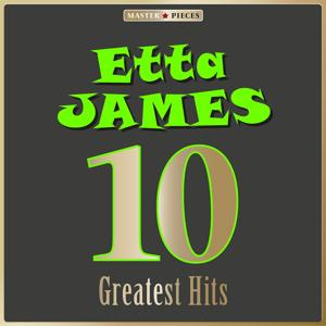 Masterpieces Presents Etta James: 10 Greatest Hits