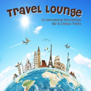 Travel Lounge (12 International Downtempo, Bar & Chillout Tracks)