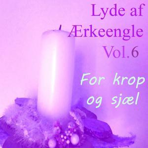 Lyde Af Ærkeengle, Vol. 6 (For Krop Og Sjæl)