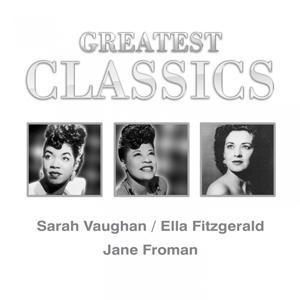 Greatest Classics: Sara Vaughan, Ella Fitzgerald, Jane Froman