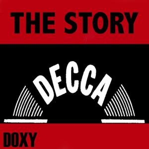 The Story Decca (Doxy Collection Remastered)