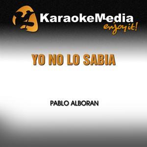 Yo No Lo Sabia (Karaoke Version) [In the Style of Pablo Alboran]