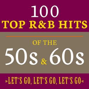 Let's Go, Let's Go, Let's Go: 100 Top R&B Hits of the 50s & 60s