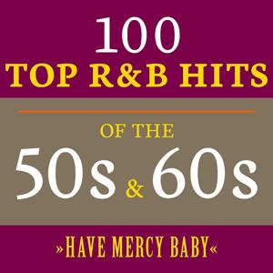 Have Mercy Baby: 100 Top R&B Hits of the 50s & 60s