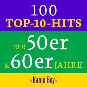Banjo Boy: 100 Top 10 Hits der 50er & 60er Jahre