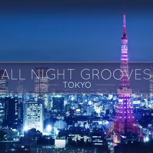 All Night Grooves - Tokyo, Vol. 1 (Finest Selection of Electronic Deep House Grooves)