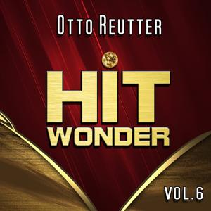 Hit Wonder: Otto Reutter, Vol. 6
