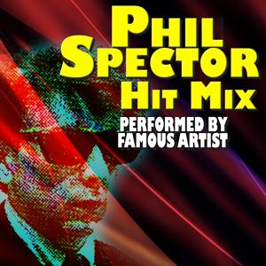 Phil Spector Hit Mix (Performed by Famous Artist)