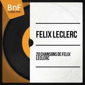 20 chansons de Félix Leclerc (Mono Version)