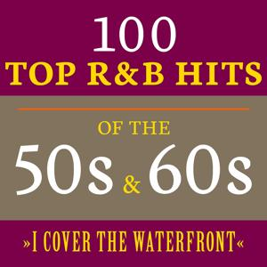 I Cover the Waterfront: 100 Top R&B Hits of the 50s & 60s
