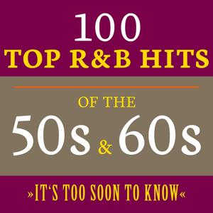 It's Too Soon to Know: 100 Top R&B Hits of the 50s & 60s