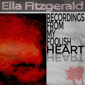 Recordings from My Foolish Heart