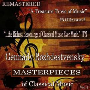Gennady Rozhdestvensky - Masterpieces of Classical Music Remastered, Vol. 4