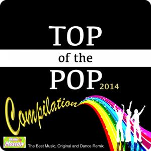 Top of the Pop Compilation 2014 (The Best Music and Dance Remix)