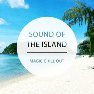 Sound of the Island - Magic Chill out, Vol. 1 (Finest in Relaxing & Calm Music)