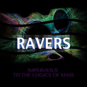 Ravers (Impervious to the Logic of Mass)