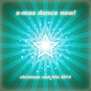 X-Mas Dance Now! - Best of Christmas Club Hits 2014