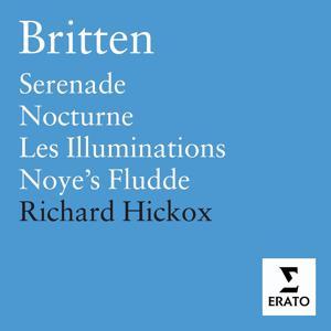 Britten: Les Illuminations, Serenade, Nocturne, Noye's Fludde