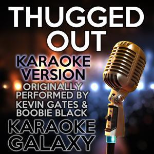 Thugged out (Karaoke Version) (Originally Performed By Kevin Gates & Boobie Black)