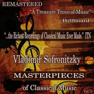 Vladimir Sofronitzky - Masterpieces of Classical Music Remastered, Vol. 5