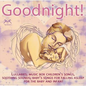 Good Night - Lullabies, Music Box Children's Songs, Soothing Sounds, Baby's Songs for Falling Asleep for the Baby and Infant