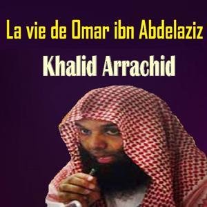 La vie de Omar Ibn Abdelaziz (Quran)