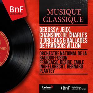 Debussy: Jeux, Chansons de Charles d'Orléans & Ballades de François Villon (Mono Version)