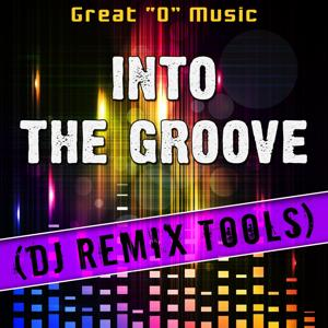 Into the Groove (DJ Remix Tools)