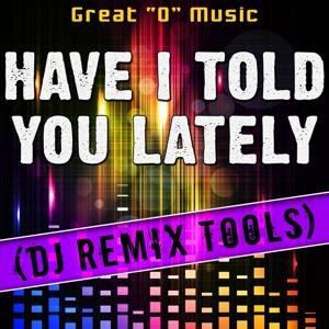 Have I Told You Lately (DJ Remix Tools)