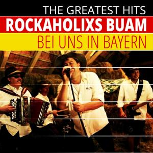 The Greatest Hits: Rockaholixs Buam - Bei uns in Bayern (Live Version)