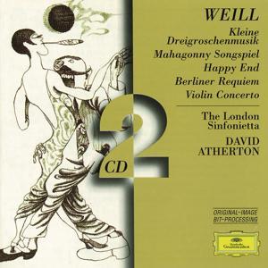 Weill: Kleine Dreigroschenmusik; Mahagonny Songspiel; Happy End; Berliner Requiem; Violin Concerto