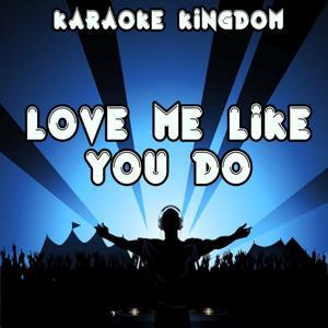 Love Me Like You Do (Karaoke Version) (Originally Performed By Ellie Goulding)