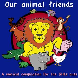 Our Animal Friends (A Musical Compilation for the Little Ones)