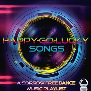 Happy-Go-Lucky Songs (A Sorrow-Free Dance Music Playlist)